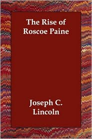 The Rise Of Roscoe Paine - Joseph C. Lincoln