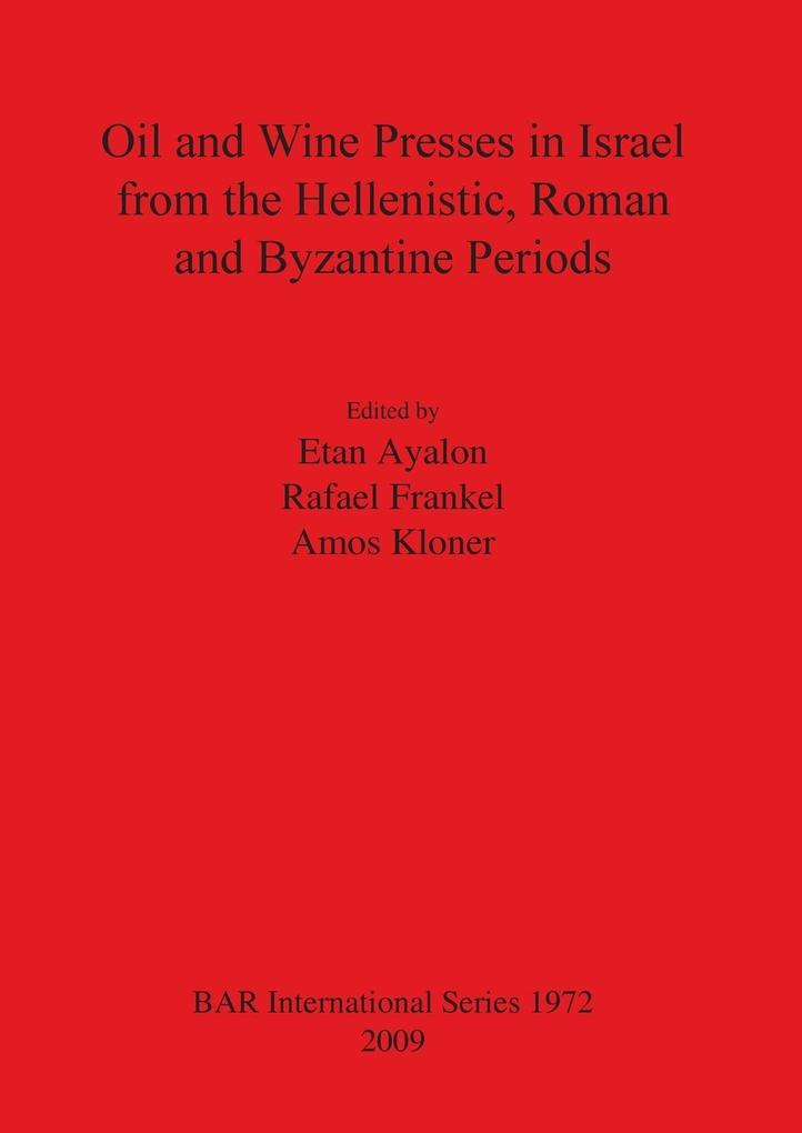 Oil and Wine Presses in Israel from the Hellenistic, Roman and Byzantine Periods als Taschenbuch von