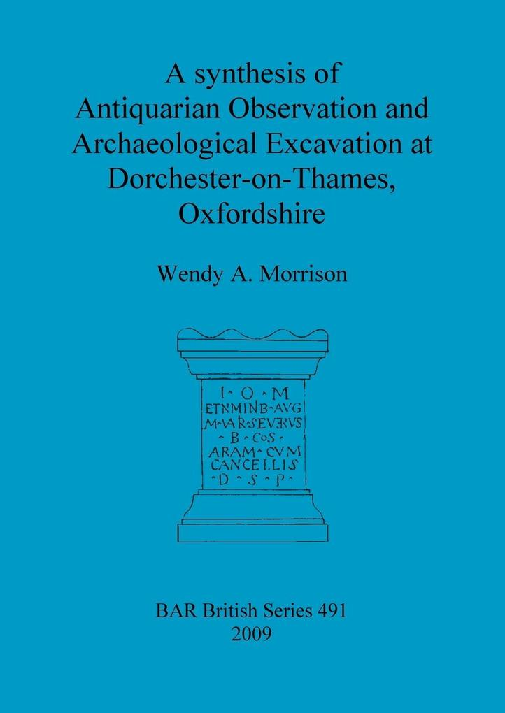 A synthesis of Antiquarian Observation and Archaeological Excavation at Dorchester-on-Thames, Oxfordshire als Taschenbuch von Wendy A. Morrison