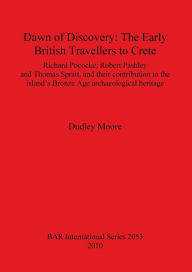 Dawn of Discovery: The Early British Travellers to Crete - Richard Pococke