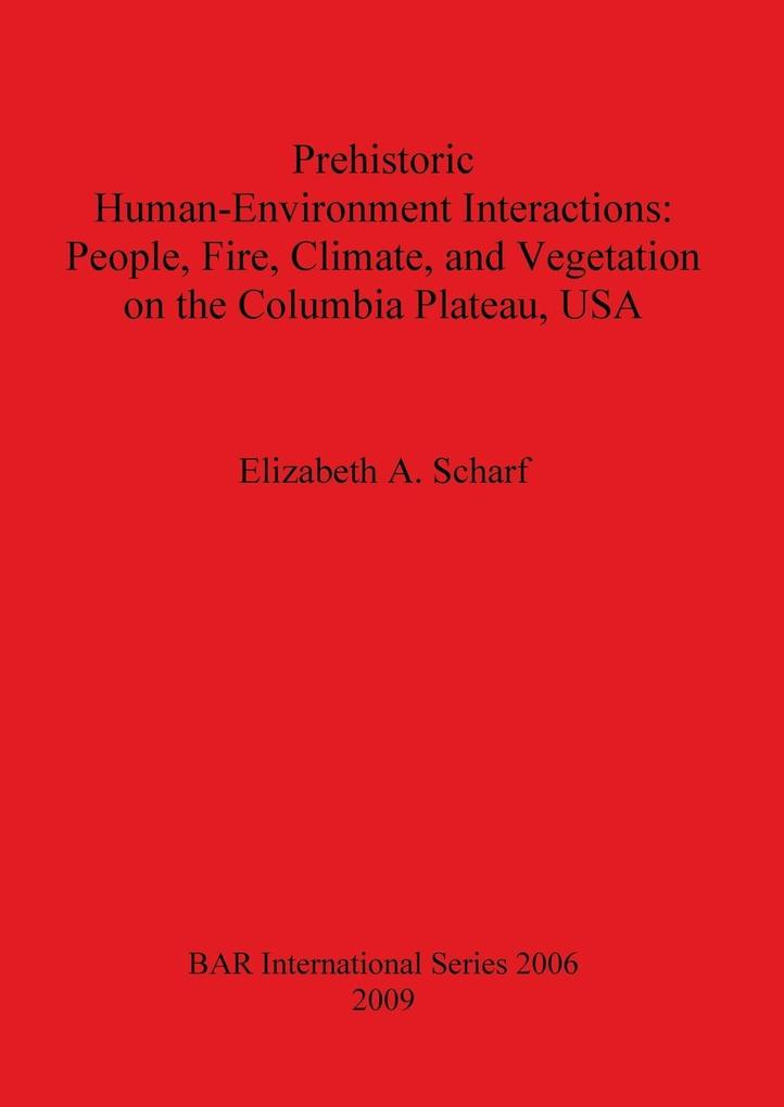 Prehistoric Human-Environment Interactions als Taschenbuch von Elizabeth A. Scharf - British Archaeological Reports Oxford Ltd