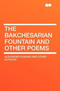 The Bakchesarian Fountain and Other Poems - Authors, Alexander Pushkin and Other