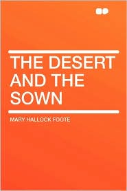 The Desert And The Sown - Mary Hallock Foote