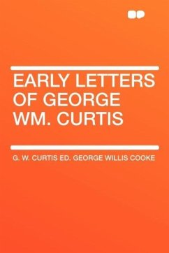 Early Letters of George Wm. Curtis - Curtis, G. W.