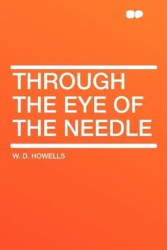 Through the Eye of the Needle - Howells, W. D.