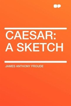 Caesar: A Sketch - Froude, James Anthony