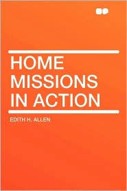 Home Missions In Action - Edith H. Allen