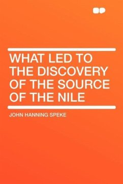 What Led to the Discovery of the Source of the Nile - Speke, John Hanning
