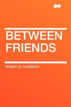 Between Friends - Chambers, Robert W.