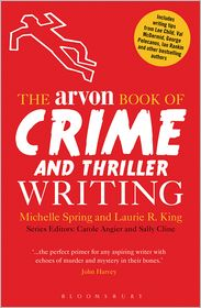 The Arvon Book of Crime and Thriller Writing - Michelle Spring, Laurie R. King