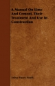 Manual on Lime and Cement, Their Treatment and Use in Construction - A H Heath