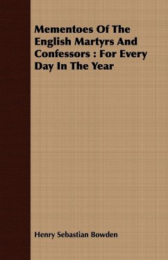 Mementoes of the English Martyrs and Confessors: For Every Day in the Year - Bowden, Henry Sebastian