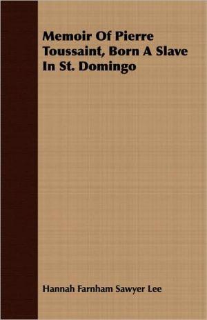 Memoir of Pierre Toussaint, Born a Slave in St. Domingo - Hannah Farnham Sawyer Lee