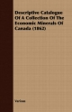 Descriptive Catalogue Of A Collection Of The Economic Minerals Of Canada (1862) - Various