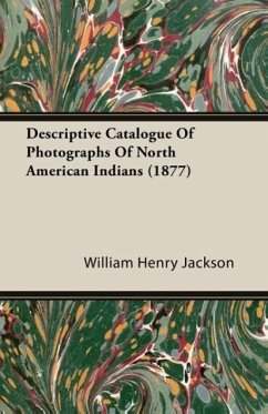 Descriptive Catalogue Of Photographs Of North American Indians (1877) - Jackson, William Henry