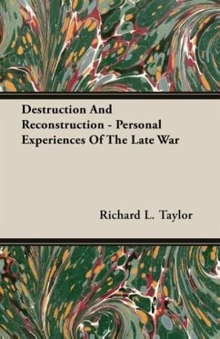 Destruction And Reconstruction - Personal Experiences Of The Late War - Taylor, Richard L.