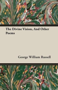 The Divine Vision, and Other Poems - Russell, George William