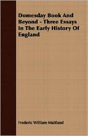 Domesday Book And Beyond - Three Essays In The Early History Of England - Frederic William Maitland