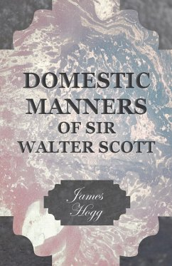 Domestic Manners of Sir Walter Scott - Hogg, James