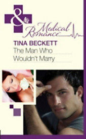 Man Who Wouldn't Marry (Mills & Boon Medical)