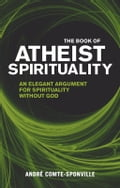 The Book of Atheist Spirituality - Andre Comte-Sponville
