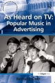As Heard on TV: Popular Music in Advertising - Bethany Klein