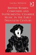 British Women Composers and Instrumental Chamber Music in the Early Twentieth Century - Laura Seddon