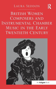 British Women Composers and Instrumental Chamber Music in the Early Twentieth Century Laura Seddon Author
