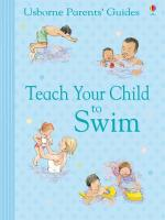 Teach Your Child to Swim. Susan Meredith with Carol Hicks and Jackie Stephens