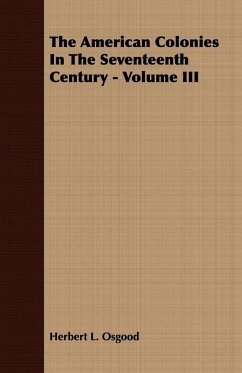 The American Colonies In The Seventeenth Century - Volume III - Osgood, Herbert L.