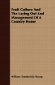 Fruit Culture And The Laying Out And Management Of A Country Home - William Chamberlain Strong