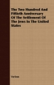 Two Hundred And Fiftieth Anniversary Of The Settlement Of The Jews In The United States - Various