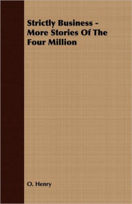 Strictly Business - More Stories Of The Four Million - O. Henry