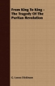 From King to King - The Tragedy of the Puritan Revolution - G Lowes Dickinson