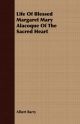 Life Of Blessed Margaret Mary Alacoque Of The Sacred Heart - Albert Barry