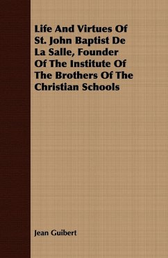 Life And Virtues Of St. John Baptist De La Salle, Founder Of The Institute Of The Brothers Of The Christian Schools - Guibert, Jean