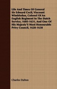 Dalton, Charles: Life And Times Of General Sir Edward Cecil, Viscount Wimbledon, Colonel Of An English Regiment In The Dutch Service, 1605-1631, And One Of His Majesty´S Most Honourable Privy Council, 1628-1638