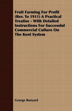 Fruit Farming for Profit (REV. to 1911) a Practical Treatise - With Detailed Instructions for Successful Commercial Culture on the Kent System - Bunyard, George