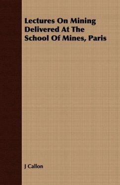 Lectures On Mining Delivered At The School Of Mines, Paris - Callon, J