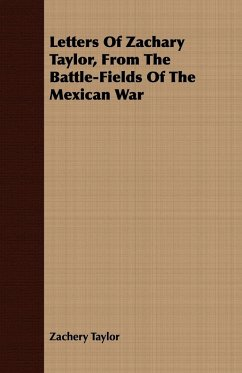 Letters Of Zachary Taylor, From The Battle-Fields Of The Mexican War - Taylor, Zachery