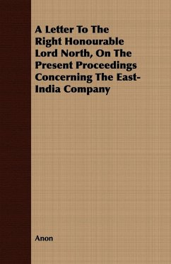 A Letter to the Right Honourable Lord North, on the Present Proceedings Concerning the East-India Company - Anon