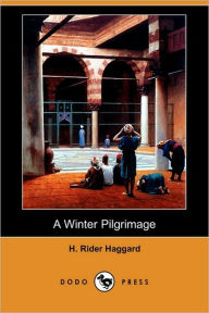 A Winter Pilgrimage (Dodo Press) - H. Rider Haggard
