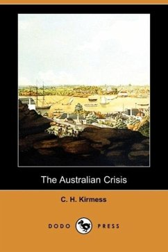 The Australian Crisis (Dodo Press) - Kirmess, C. H.