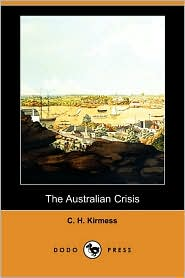 The Australian Crisis - C. H. Kirmess
