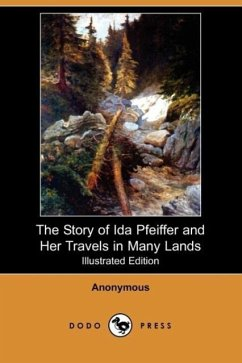 The Story of Ida Pfeiffer and Her Travels in Many Lands (Illustrated Edition) (Dodo Press) - Anonymous