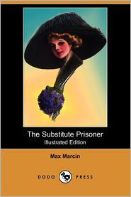 The Substitute Prisoner (Illustrated Edition) - Max Marcin