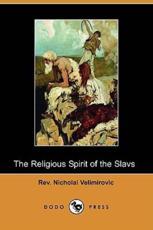 The Religious Spirit of the Slavs (Dodo Press) - Rev Nicholai Velimirovic