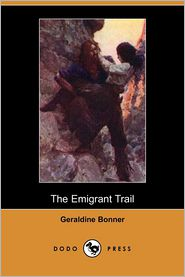 The Emigrant Trail - Geraldine Bonner