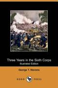 Three Years in the Sixth Corps (Illustrated Edition) (Dodo Press)