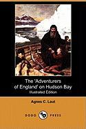The 'Adventurers of England' on Hudson Bay: A Chronicle of the Fur Trade in the North (Illustrated Edition) (Dodo Press)